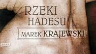 """Trzecia część cyklu o przygodach Edwarda Popielskiego (zatytułowana """"Rzeki Hadesu"""") jest najnowszą powieścią Marka Krajewskiego i dostępna jest w sklepach od 7 maja. Czytelnicy mieli możliwość poznać głównego bohatera już […]"""