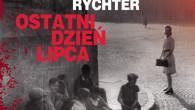 """Najnowsza powieść autorstwa Bartłomieja Rychtera nosi tytuł """"Ostatni dzień lipca"""". Jest to opowieść, której akcja toczy się w latach 40. W sierpniu 1944 roku czołgi Armii Czerwonej docierają na przedpola […]"""