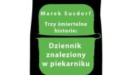 """Książka """"Dziennik znaleziony w piekarniku"""" autorstwa Marka Susdorfa to pozycja dla czytelników pragnących poznać ciemną stronę macierzyństwa."""