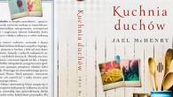 """""""Kuchnia duchów"""" autorstwa Jael McHenry to książka, która porusza, skłania do refleksji i zachwyca."""