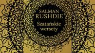 """Kiedy ponad 20 lat temu na polskich półkach ukazały się """"Szatańskie wersety"""" autorstwa Salmana Rushdiego, nie można było znaleźć informacji o wydawcy ani nazwiska tłumacza tej książki."""