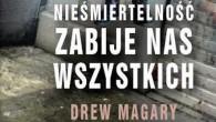 """""""Nieśmiertelność zabije nas wszystkich"""" to debiutowa powieść Drew'a Magary'a – bloggera sportowego i dziennikarza."""