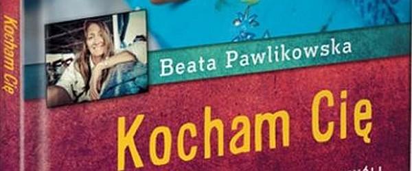 kocham-cie-beata-pawlikowska